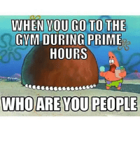 Gym, Mets, and Believable: WHEN YOU GO TO THE  GYM DURING PRIME  HOURS  WHO ARE YOU PEOPLE I don't believe we've met? . @doyoueven - 💯