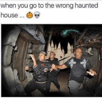 Memes, Shit, and House: when you go to the wrong haunted  house... Shit just got real via /r/memes https://ift.tt/2nOUoev