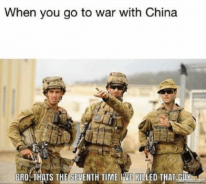 How many lives do they have? by Aidens-mommy FOLLOW 4 MORE MEMES.: When you go to war with China  BRO THATS THE SEVENTH TIME IVE KILLED THAT GI  nelabcnet How many lives do they have? by Aidens-mommy FOLLOW 4 MORE MEMES.