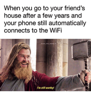 That glorious moment: When you go to your friend's  house after a few years and  your phone still automatically  connects to the WiFi  Bcomic facts_marvel_dc  I'm still worthy! That glorious moment