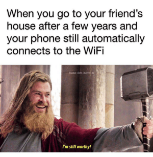 Accumulated meme dump: When you go to your friend's  house after a few years and  your phone still automatically  connects to the WiFi  Ecomic facts marvel_dc  I'm still worthy! Accumulated meme dump