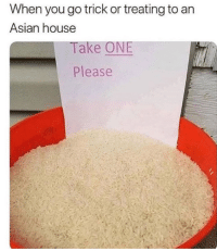 Asian, Be Like, and Tumblr: When you go trick or treating to an  Asian house  Take ONE  Please memehumor:  it do be like that