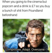 @mememanmyles was voted 'best account on instagram' 😂: When you going to the cinema but  popcorn and a drink is £7 so you buy  a bunch of shit from Poundland  beforehand  es  Man  Meme  Improvise. Adapt. Overcome @mememanmyles was voted 'best account on instagram' 😂