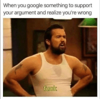 Google, Memes, and 🤖: When you google something to support  your argument and realize you're wrong flatearthsociety @memes