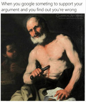 youre wrong: When you google someting to support your  argument and you find out you're wrong  CLASSICAL ART MEMES  facebook.com/classicalartinemes  OPY