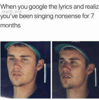 Google, Lmao, and Memes: When you google the lyrics and realiz  @will ent  you've been singing nonsense for 7  months Lmao