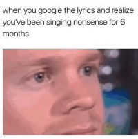 Boo, Google, and Memes: when you google the lyrics and realize  you've been singing nonsense for 6  months Shook 😳 Follow my boo @thespeckyblonde @thespeckyblonde @thespeckyblonde @thespeckyblonde