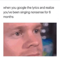 Funny, Google, and Singing: when you google the lyrics and realize  you've been singing nonsense for 6  months