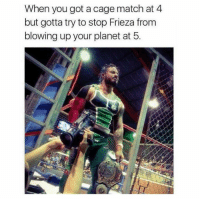 Frieza, Memes, and 🤖: When you got a cage match at 4  but gotta try to stop Frieza from  blowing up your planet at 5.