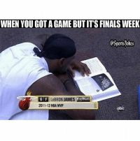 Lol.. study time haha DoubleTap if u ever had real finals Tag old-new schoolmates lol: WHEN YOU GOT A GAME BUT ITS FINALS WEEK  @SportsJohes  6 F LeBRON JAMES  2011-12 NBA MVP  abc Lol.. study time haha DoubleTap if u ever had real finals Tag old-new schoolmates lol