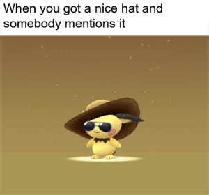 Nice, Got, and You: When you got a nice hat and  somebody mentions it Nice hat you got there