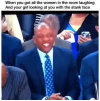 Funny, Lmao, and Shit: When you got all the women in the room laughing  And your girl looking at you with the stank face Lmao ohhhhhhh shit😂💀
