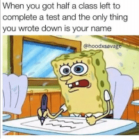 Memes, 🤖, and Poo: When you got half a class left to  complete a test and the only thing  you wrote down is your name  @hoodxsavage I can relate so much to this sadly😭😂 Follow for more funny content! @dankious_memeiouss - - - - - - - - - - - - yes 2017 nochill nope farm pill lit hehe haha poo pee noo dank meme memes edgy 😂 comedy funny laugh 2017 ayylmao ayy relateable dankmeme edgymeme lol ahah yoo