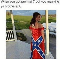 Follow @Genuineguy_ for more fucked up memes and content his page is funny 🔥😂: When you got prom at 7 but you marrying  ya brother at 8 Follow @Genuineguy_ for more fucked up memes and content his page is funny 🔥😂
