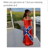 When you got prom at 7 but you marrying  ya brother at 8 And voting for Trump at 9 *drops mic*