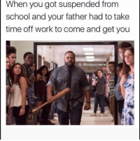 Funny, School, and Work: When you got suspended fronm  school and your father had to take  time off work to come and get you  IG: @fvckyoumeme
