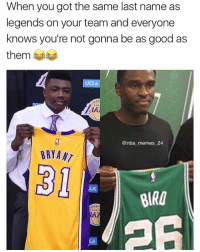 Lowkey 31 - 7 = 24 (Kobe) and 26 + 7 = 33 (Larry Bird) Illuminati? 🤔👀😂 Tag a Celtics or Lakers fan! 👇 nbamemes nba_memes_24: When you got the same last name as  legends on your team and everyone  knows you're not gonna be as good as  them  UCLA  lk  @nba memes 24  BRYANT  31  LA  BIR Lowkey 31 - 7 = 24 (Kobe) and 26 + 7 = 33 (Larry Bird) Illuminati? 🤔👀😂 Tag a Celtics or Lakers fan! 👇 nbamemes nba_memes_24