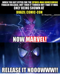 Omg I was so pissed that they didn't release it, why are they doing this to us?!?! 😫 • • • - Superior Spider-Man captainamericacivilwar captainamerica civilwar blackpanther blackwidow falcon spiderman spidermanhomecoming vision antman wasp wintersoldier scarletwitch quicksilver hawkeye hulk thor thorragnarok gotg guardiansofthegalaxy doctorstrange avengers avengersinfinitywar marvelcomics marvelmovies: WHEN YOU GOTHYPED FOR THE SPIDER-MAN HOMECOMING  TRAILER RELEASE, BUT THEN ITTURNED OUTTHAT ITWAS  BRAZIL COMIC-CON  IG: @marvel memes  NOW MARVEL!  RELEASE ITNOOOWWW!! Omg I was so pissed that they didn't release it, why are they doing this to us?!?! 😫 • • • - Superior Spider-Man captainamericacivilwar captainamerica civilwar blackpanther blackwidow falcon spiderman spidermanhomecoming vision antman wasp wintersoldier scarletwitch quicksilver hawkeye hulk thor thorragnarok gotg guardiansofthegalaxy doctorstrange avengers avengersinfinitywar marvelcomics marvelmovies