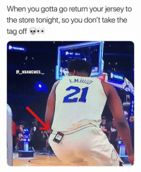 Memes, Money, and 🤖: When you gotta go return your jersey to  the store tonight, so you don't take the  tag off  E_NBAMEMES.  21 Joel Embiid was saving money 👀😂 - Follow @_nbamemes._