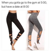 """Memes, Yoga, and Yoga Pants: When you gotta go to the gym at 5:00,  but have a date at 8:00 @behindhemlines Ballerina Yoga Pants ❤️ Use code """"SWEEPSY"""" for 10% off your order today! 👉 @behindhemlines 👉 @behindhemlines Shop now! www.behindhemlines.com Worldwide shipping"""