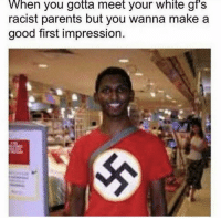<p>Ironic</p>: When you gotta meet your white gr's  racist parents but you wanna make a  good first impression. <p>Ironic</p>