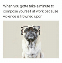 Swipe to see hilarious relatable work place memes by @girlsthinkimfunny 👈 and give her a follow: When you gotta take a minute to  compose yourself at work because  violence is frowned upon Swipe to see hilarious relatable work place memes by @girlsthinkimfunny 👈 and give her a follow