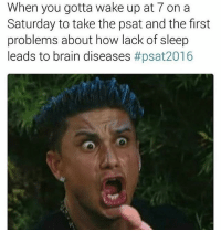 { funnytumblr textposts funnytextpost tumblr funnytumblrpost tumblrfunny followme tumblrfunny textpost tumblrpost haha}: When you gotta wake up at 7 on a  Saturday to take the psat and the first  problems about how lack of sleep  leads to brain diseases { funnytumblr textposts funnytextpost tumblr funnytumblrpost tumblrfunny followme tumblrfunny textpost tumblrpost haha}