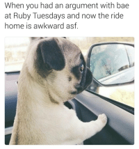 Bae, Awkward, and Home: When you had an argument with bae  at Ruby Tuesdays and now the ride  home is awkward asf throwback