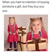 Funny, One, and Down: When you had no intention of buying  someone a gift, but they buy you  one.. Gee thanks you shouldn't have😬 @_taxo_ is hands down the funniest account of them all😭😭😭