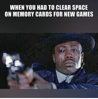 new games: WHEN YOU HAD TO CLEAR SPACE  ON MEMORY CARDS FOR NEW GAMES