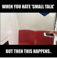 Memes, 🤖, and You: WHEN YOU HATE SMALL TALK  BUT THEN THIS HAPPENS.. Don't you hate when this happens? 😐