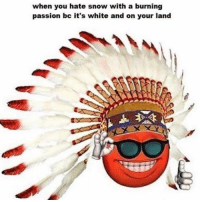 Memes, Snow, and White: when you hate snow with a burning  passion bc it's white and on your land Oppressive privileged white snow maga Partners: @rightwayusa @the1776patriot @conservative.jokester