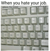 "<p>I hate my job via /r/memes <a href=""http://ift.tt/2uCnaVw"">http://ift.tt/2uCnaVw</a></p>: When you hate your job  @Kevin The_Kiddd3  EsC  Es  Esc  ESc  Esc  Esc  Esc  Esc  Esc  Esc  Esc  Esc  Esc  Esc  Esc  ESC  ESC  Esc  Esc  Esc  Ente  Esc  Esc  Esc  Esc  ESc  Esc  Esc  Esc  Esc  Esc  Esc  Esc  Salit  Alt <p>I hate my job via /r/memes <a href=""http://ift.tt/2uCnaVw"">http://ift.tt/2uCnaVw</a></p>"