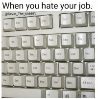 Funny, Keyboard, and Job: When you hate your job  @Kevin The Kiddd3  Esc  Esc  ESC  Esc  ESc  ESC  Esc  ESC  Esc  Esc  Esc  Esc  Esc  Esc  ESC  ESC  ESc  Esc  Esc  Ente  Esc  Esc  Esc  Esc  Esc  Esc  Esc  ESc  Alt *smashes keyboard over and over* Via @kevin__the__kiddd3