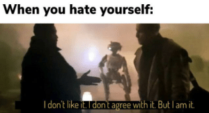 Old format coming at ya.: When you hate yourself:  I don't like it. I dont agree with it. But l Old format coming at ya.