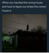 """Tumblr, Work, and Blog: When you haunted the wrong house  and have to figure out where the correct  house is  @jokespaymybills <p><a href=""""http://awesomesthesia.tumblr.com/post/174599963488/when-silent-hill-gets-cancelled-so-you-have-to"""" class=""""tumblr_blog"""">awesomesthesia</a>:</p>  <blockquote><p>When Silent Hill gets cancelled so you have to find other work</p></blockquote>"""