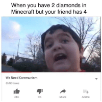 Minecraft, Money, and Dank Memes: When you have 2 diamonds irn  Minecraft but your friend has4  We Need Communism  667K views  21K  OK  Share  Add to @rare.trashofficial i need my money back