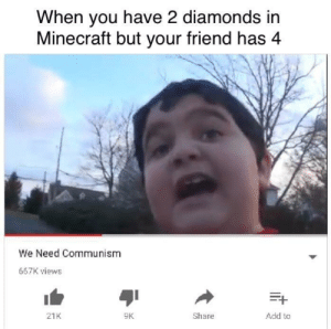 Dank, Memes, and Minecraft: When you have 2 diamonds irn  Minecraft but your friend has4  We Need Communism  667K views  21K  9K  Share  Add to Siii wi nid communism by IsakSolarInte MORE MEMES