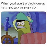 Projects, You, and When You: When you have 3 projects due at  11:59 PM and its 12:17 AMM