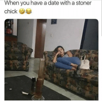 Memes, Date, and 🤖: When you have a date with a stoner  chick Date night @dankcity