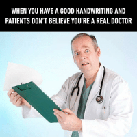 9gag, Doctor, and Memes: WHEN YOU HAVE A GOOD HANDWRITING AND  PATIENTS DON'T BELIEVE YOU'RE A REAL DOCTOR When clarity and credibility can't co-exist doctor handwriting 9gag