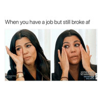Af, Kardashians, and Memes: When you have a job but still broke af  KEEPING UP W  THE KARDASHIANS  BRAND N  e registered  Completely unfortunate that I am not a multi millionaire ☹️☹️☹️