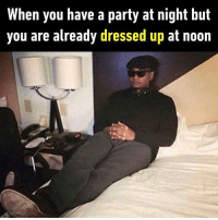 9gag, Bailey Jay, and Funny: When you have a party at night but  you are already dressed up at noon I am 200% ready. Follow @9gag for more funny memes. 9gag gettingready party dressup