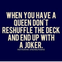 Ohhh Shit √: WHEN YOU HAVE A  QUEEN DON'T  RESHUFFLE THE DECK  AND END UP WITH  A JOKER  INSTAGRAM: DREAMLIFEMAG Ohhh Shit √
