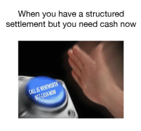 Wentworth, Jg Wentworth, and You: When you have a structured  settlement but you need cash now  CALL JG WENTWORTH  877-CASH NOW