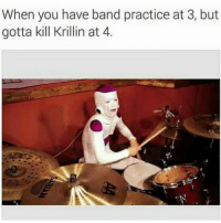 Lmao, Memes, and Krillin: When you have band practice at 3, but  gotta kill Krillin at 4. LMAO