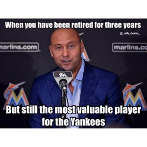 Derek Jeter is an undercover agent for the Yankees: When you have been retired for three years  @mlb memes  arlins.com  marlins.c  But Still the mostvaluable player  for the Yankees Derek Jeter is an undercover agent for the Yankees