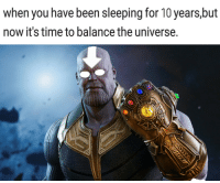 Earth, Time, and Sleeping: when you have been sleeping for 10 years,but  now it's time to balance the universe. earth nation needs freedom.