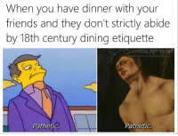 strictly: When you have dinner with your  friends and they don't strictly abide  by 18th century dining etiquette  C  LASSICAL ART MEME  acebook.com/classicalartmem  S  PathetiG  Pathetic.