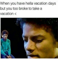 When you have hella vacation days  but you too broke to take a  vacation goodmorning broke no cash plenty vacation days bad combination sad situation happytuesday morning fun michaeljackson